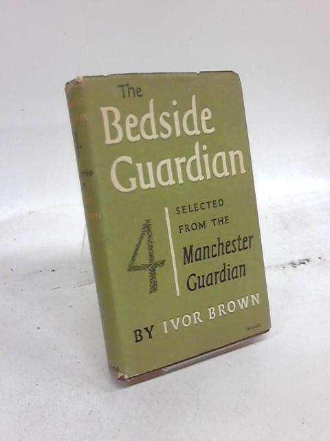 The Bedside 'Guardian' 4. A Selection From The Manchester Guardian 1954-1955 by Ivor Brown