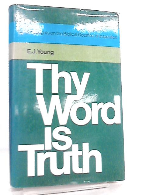 Thy Word is Truth by E. J. Young