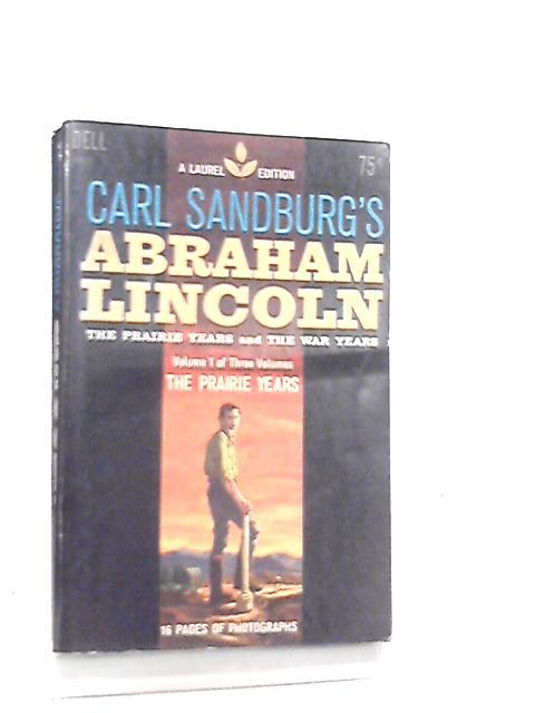 Abraham Lincoln Vol I, The Prairie Years by Carl Sanburg