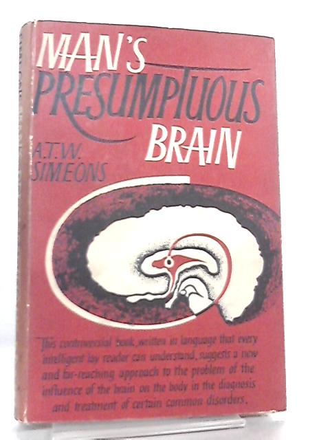 Man's Presumptuous Brain by A. T. W. Simeons