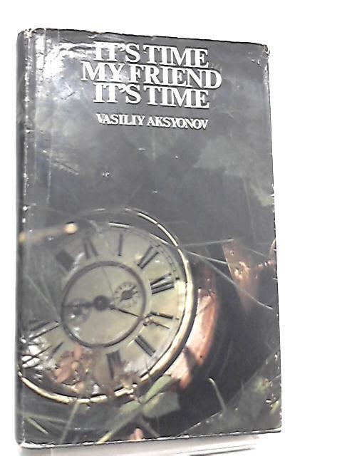 It's Time, My Friend, It's Time by V. Aksyonov