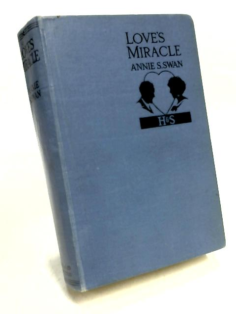 Loves Miracle by Annie S. Swan
