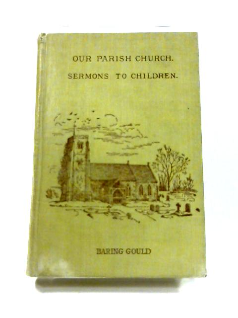 Our Parish Church: Twenty Addresses to children on great truths of the Christian Faith by Sabine Baring Gould