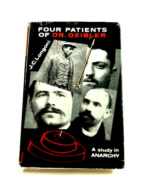 Four Patients of Doctor Deibler: Study in Anarchy by J.C. Longoni