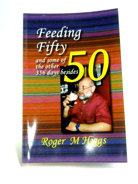 Feeding Fifty and Some of the Other 365 Days Besides By Roger M. Higgs