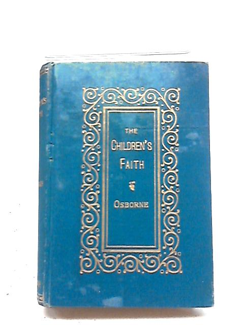 The Children's Faith: Instructions to Children on The Apostles' Creed By Edward Osborne