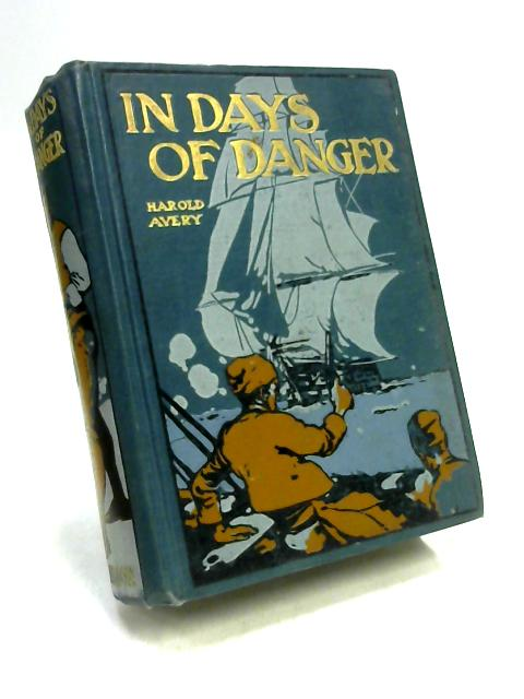 In Days of Danger by Harold Avery