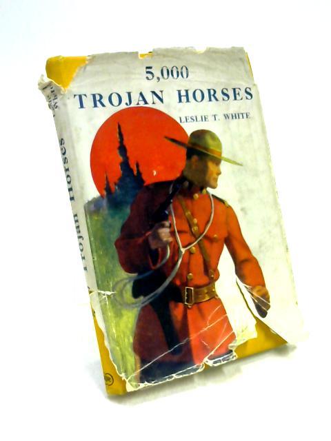 5,000 Trojan Horses by Leslie T. White
