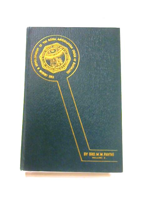 The Origin And Development Of The Royal Antediluvian Order Of Buffaloes: Vol. II by M.W. Payne
