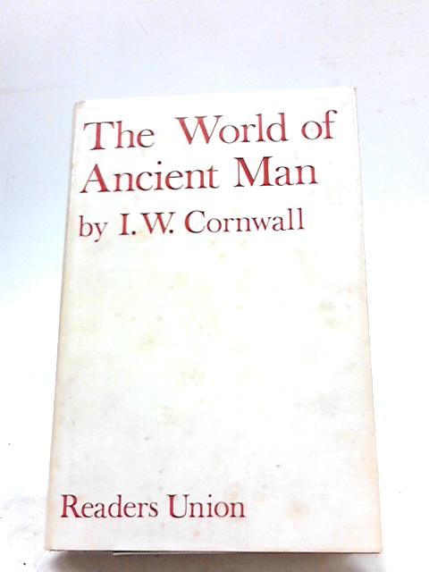 The World of Ancient Man by Ian Wolfram Cornwall