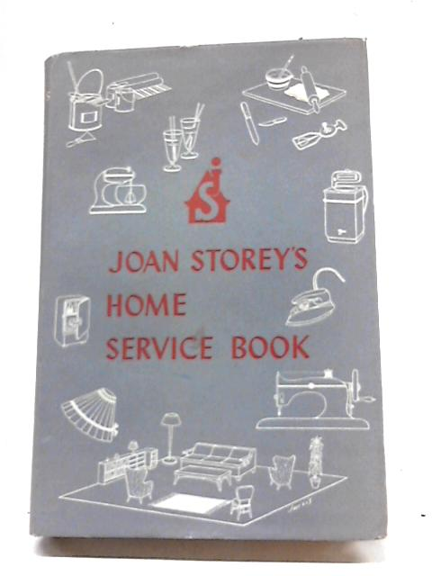 Joan Storey's Home Service Book: The Answers To Your Everyday Problems In The Home By Joan Storey