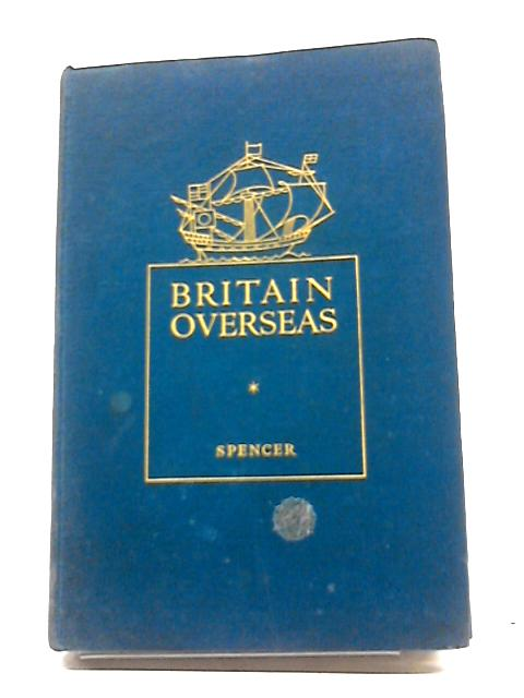Britain Overseas: A Short History by F. H. Spencer