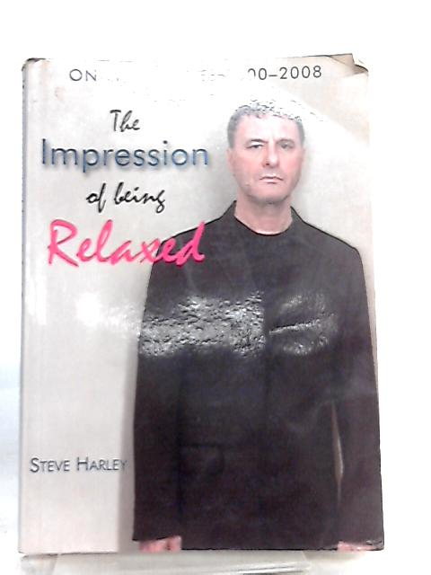 The Impression of being Relaxed, Online Diaries 2000-2008 by Steve Harley