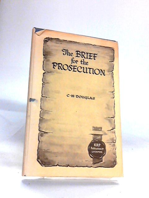 The Brief For The Prosecution by Douglas, C H.