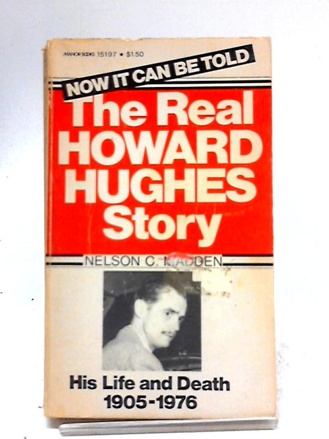 The Real Howard Hughes Story by Nelson C. Madden