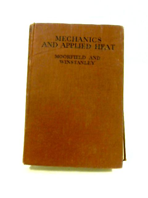Mechanics and Applied Heat: A Textbook for Engineers by Moorfield and Winstanley