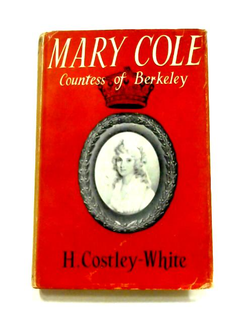 Mary Cole: Countess of Berkeley By Hope Costley-White