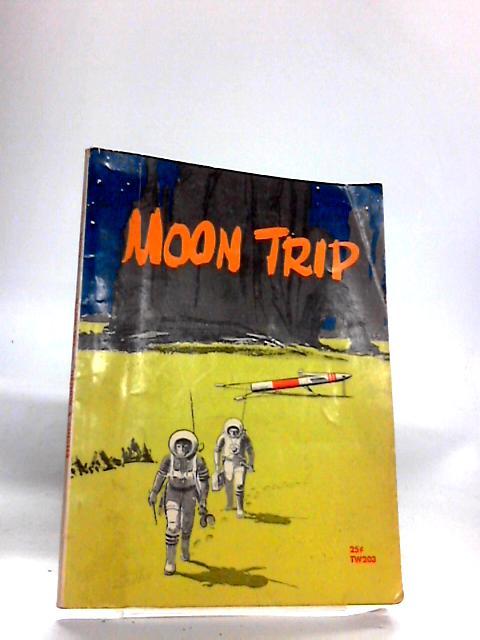 Moon Trip: True Adventure in Space By William Nephew