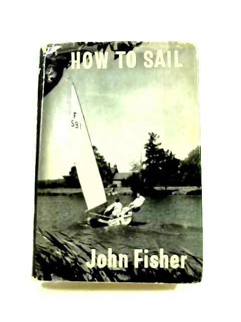 How To Sail by John Fisher