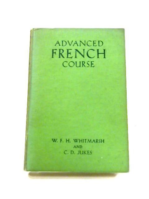 Advanced French Course by W.F.H. Whitmarsh