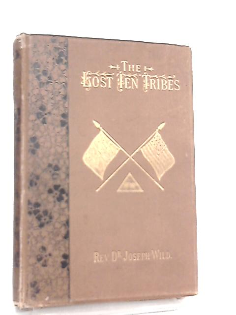 The Lost Ten Tribes by Rev. Joseph Wild