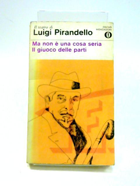 Ma Non e Una Cosa Seria Il Giuoco Delle Parti by Luigi Pirandello