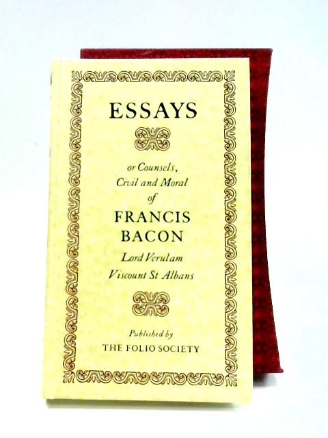 Essays or Counsels, Civil and Moral of Francis Bacon by Francis Bacon