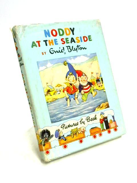 Noddy at the Seaside by Enid Blyton