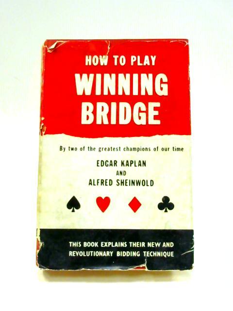 How to Play Winning Bridge by Edgar Kaplan