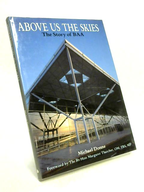 Above Us The Skies: The Story of BAA by Michael Donne