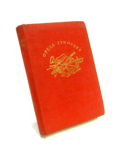 Opera Synopses: A Guide to the Plots and Characters of the Standard Operas by J. Walker McSpadden