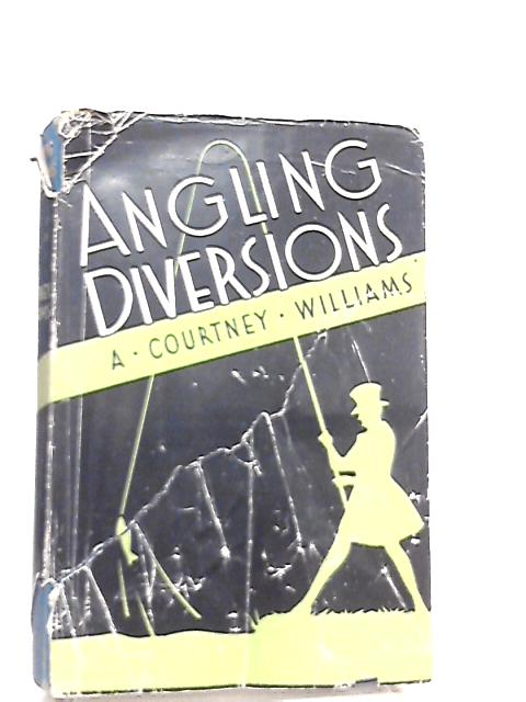 Angling Diversions By A. Courtney Williams