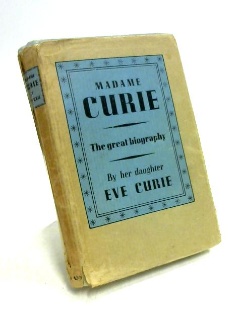 Madame Curie: The Great Biography by Eve Curie