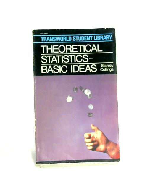 Theoretical Statistics: Basic Ideas: V.1 by Stanley N. Collings