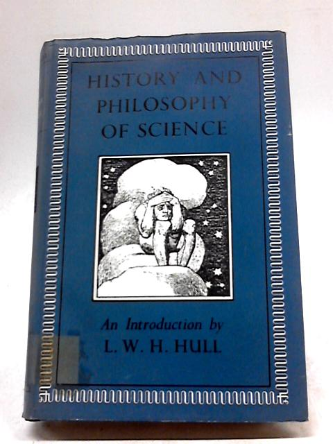 History and Philosophy of Science by LWH Hull