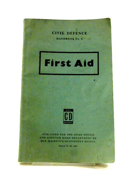 First Aid: Civil Defence Handbook No. 6 by Anon