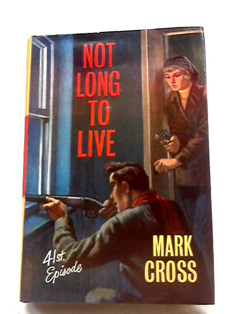 Not Long to Live by Mark Cross