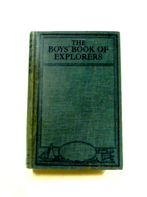 The Boys' Book Of Explorers by Arthur L. Hayward