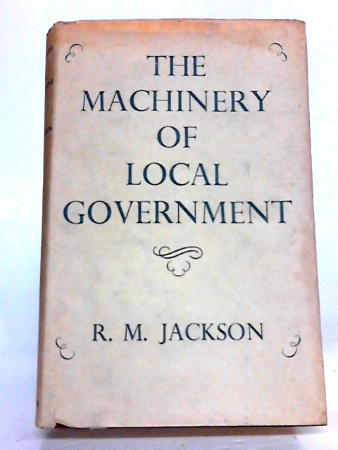 The machinery of local government by Jackson, R. M