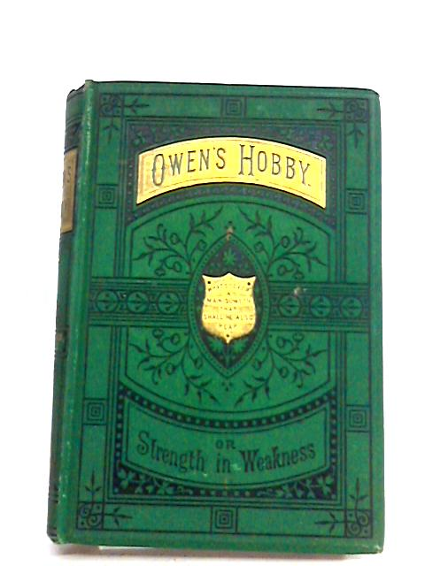 Owen's Hobby or Strength in Weakness by Elmer Burleigh by Elmer Burleigh