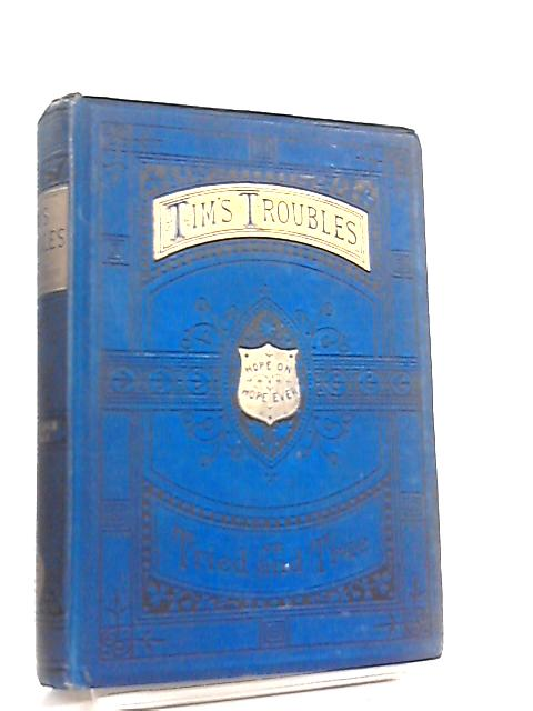Tim's Troubles or, Tried and True by M. A. Paull