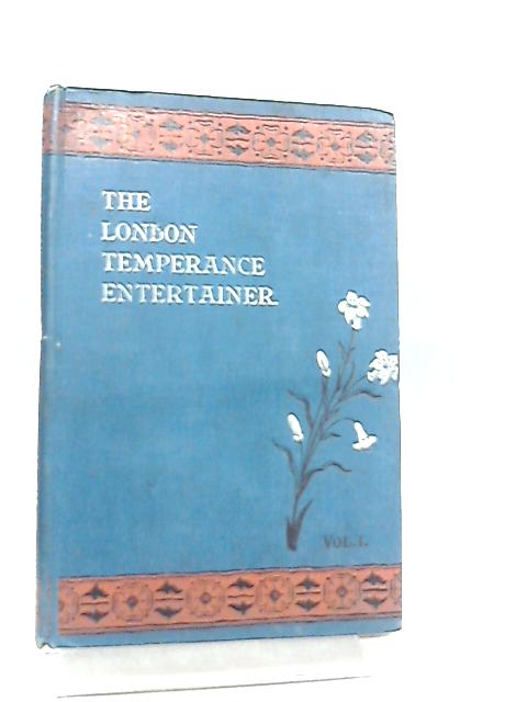 The London Temperance Entertainer Vol I by Various