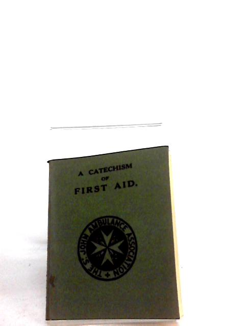 A Catechism of First Aid to the Injured by unknown