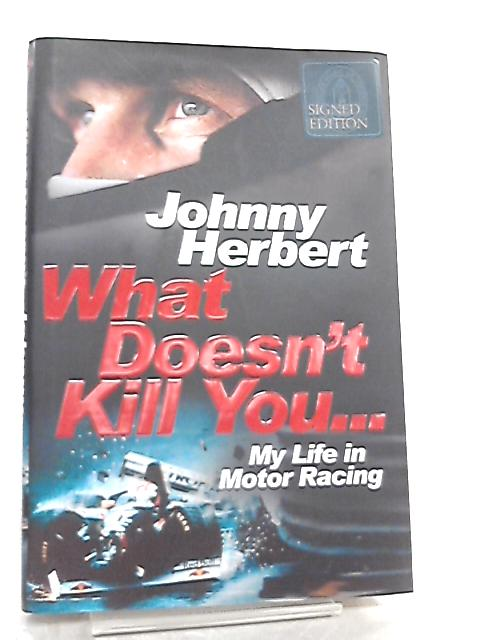 What Doesn't Kill You... My Life in Motor Racing by Johnny Herbert