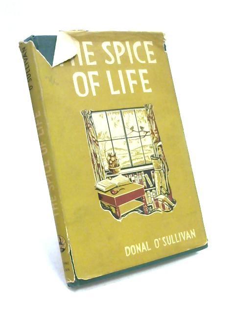 The Spice of Life and Other Essays by D. O'Sullivan