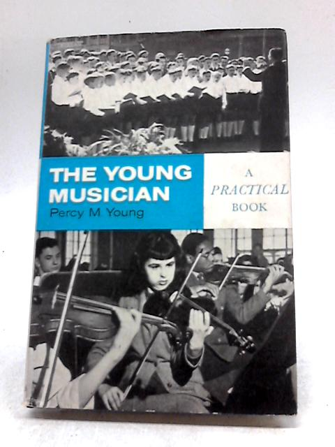 The Young Musician (Practical Books) by Percy M Young