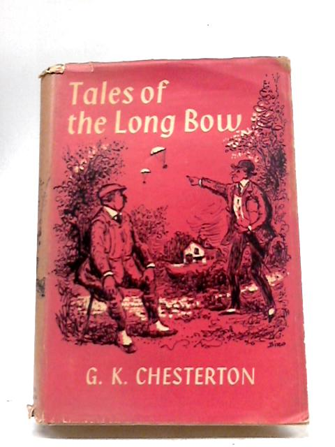 Tales Of The Long Bow by G. K Chesterton