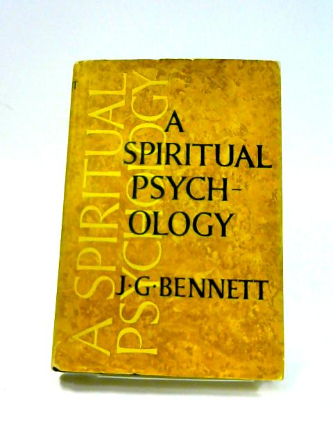 A Spiritual Psychology by John G. Bennett