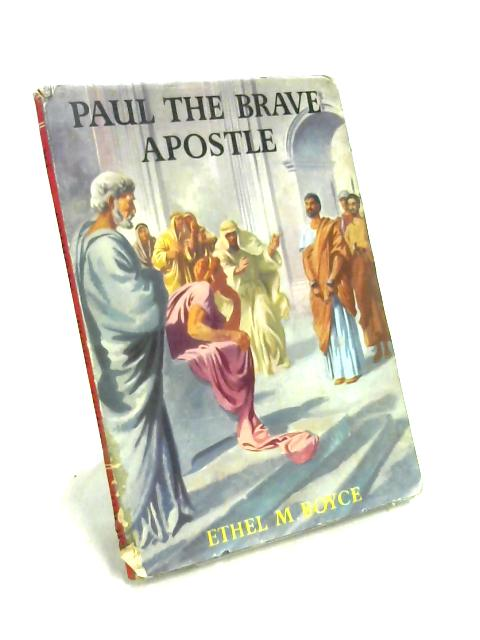 Paul: The Brave Apostle by Ethel M. Boyce
