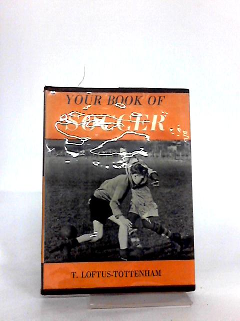 Your Book Of Soccer by T Loftus-Tottenham